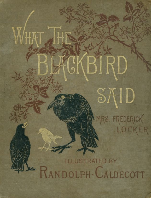 Hannah Jane Locker-Lampson, What the Blackbird Said. A Story in Four Chirps, London; New York: George Routledge and Sons, 1881. Cover and interior illustrations by Randolph Caldecott.