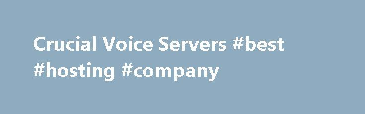 Crucial Voice Servers #best #hosting #company http://hosting.remmont.com/crucial-voice-servers-best-hosting-company/  #ventrilo hosting # Ventrilo Hosting Hosted in the Cloud – On high performance computing clusters We only host our servers in state of the art datacenters with very large ultra fast pipes to the Internet backbone. We're talking multiple 10... Read more