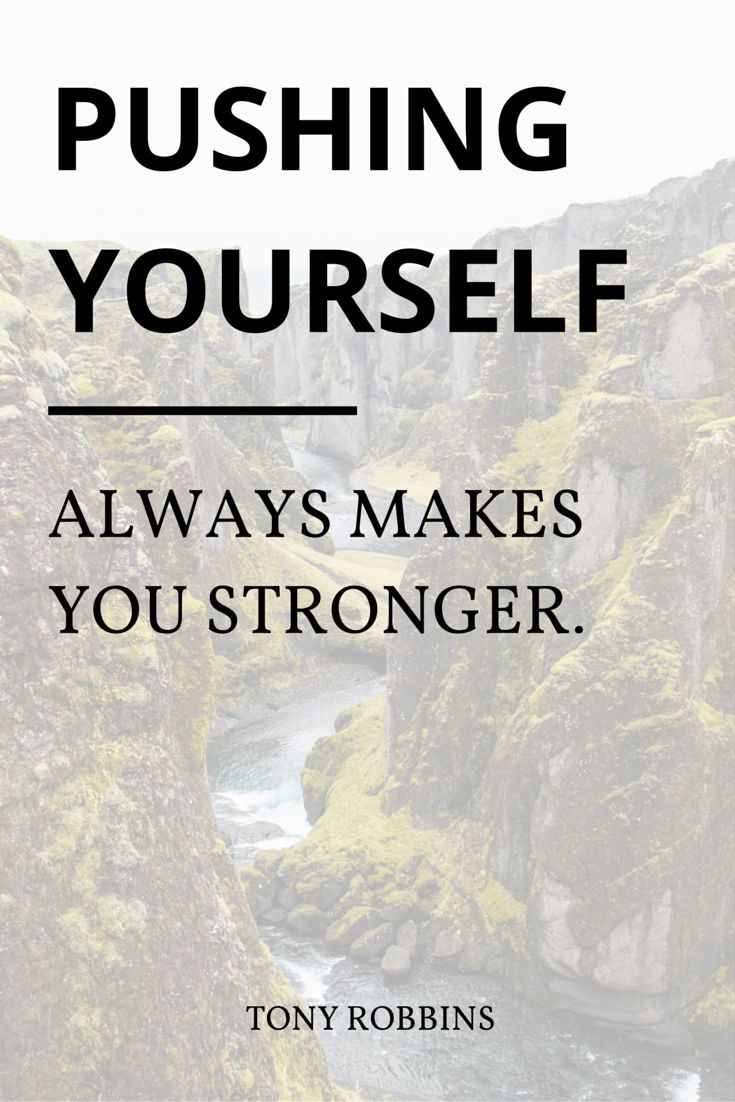 """""""Pushing yourself always makes you stronger."""" - Tony Robbins"""