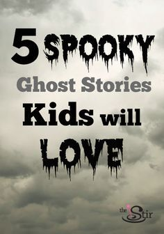 5 Spooky Ghost Stories to Tell Kids Around the Campfire