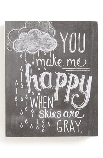 You make me happy when skies are gray...