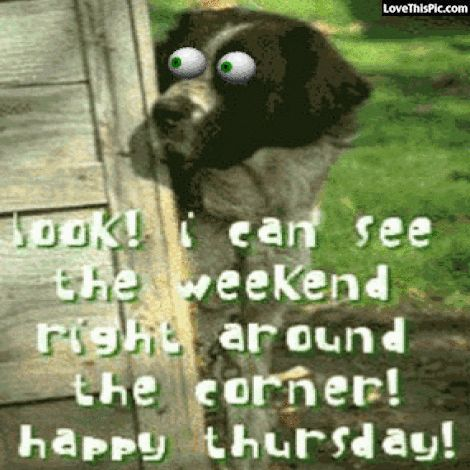 I Can See The Weekend... Happy Thursday
