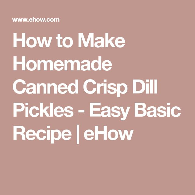 How to Make Homemade Canned Crisp Dill Pickles - Easy Basic Recipe | eHow