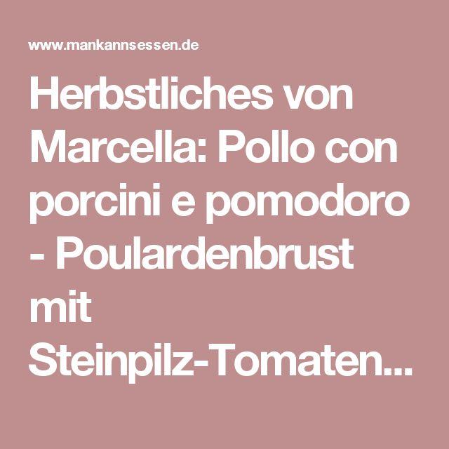 Herbstliches von Marcella: Pollo con porcini e pomodoro - Poulardenbrust mit Steinpilz-Tomaten-Sauce | Rezept | Rezepte mit Bildern für die anspruchsvolle Hobbyküche