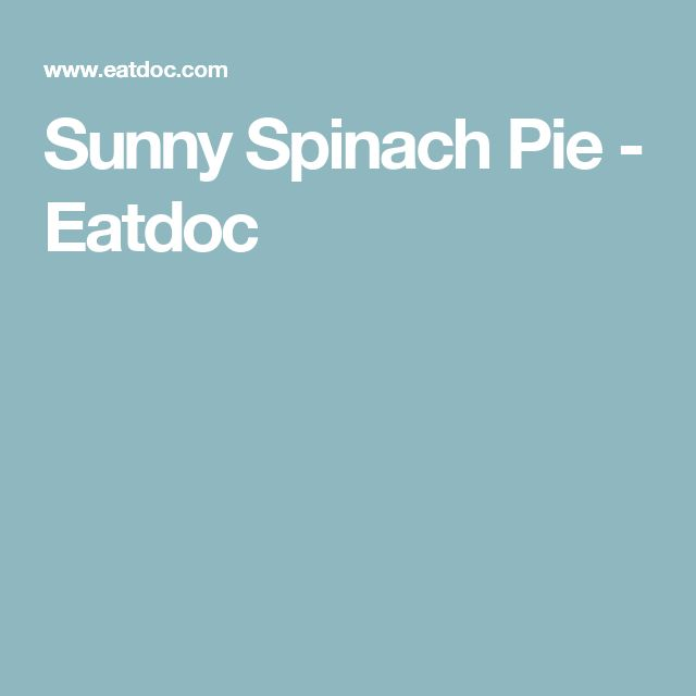 Sunny Spinach Pie - Eatdoc