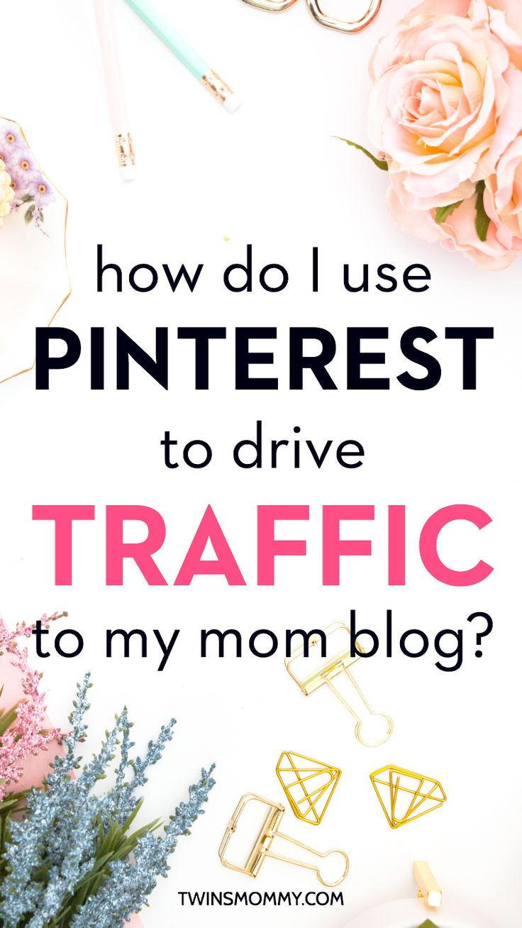 How Do I Use Pinterest to Drive Traffic to My Mom Blog?