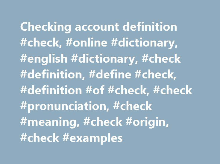 Checking account definition #check, #online #dictionary, #english #dictionary, #check #definition, #define #check, #definition #of #check, #check #pronunciation, #check #meaning, #check #origin, #check #examples http://milwaukee.remmont.com/checking-account-definition-check-online-dictionary-english-dictionary-check-definition-define-check-definition-of-check-check-pronunciation-check-meaning-check-origin-chec/  # check 1 Dictionary.com's 21st Century LexiconCopyright © 2003-2014…