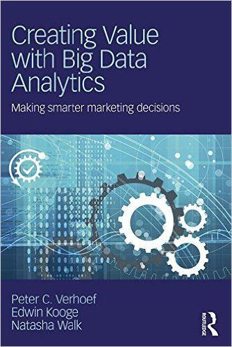 Creating Value with Big Data Analytics: Making Smarter Marketing Decisions: Amazon.co.uk: Peter C. Verhoef, Edwin Kooge, Natasha Walk: 9781138837973: Books
