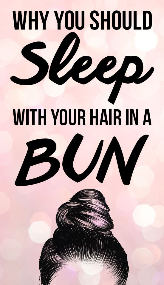 You Should Be Sleeping With Your Hair In A Bun Every Night–Here's Why