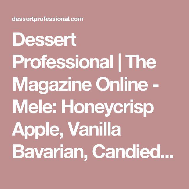 Dessert Professional   The Magazine Online - Mele: Honeycrisp Apple, Vanilla Bavarian, Candied Pecan, Pecan Brown Butter Cake, Maple Pecan Gelato