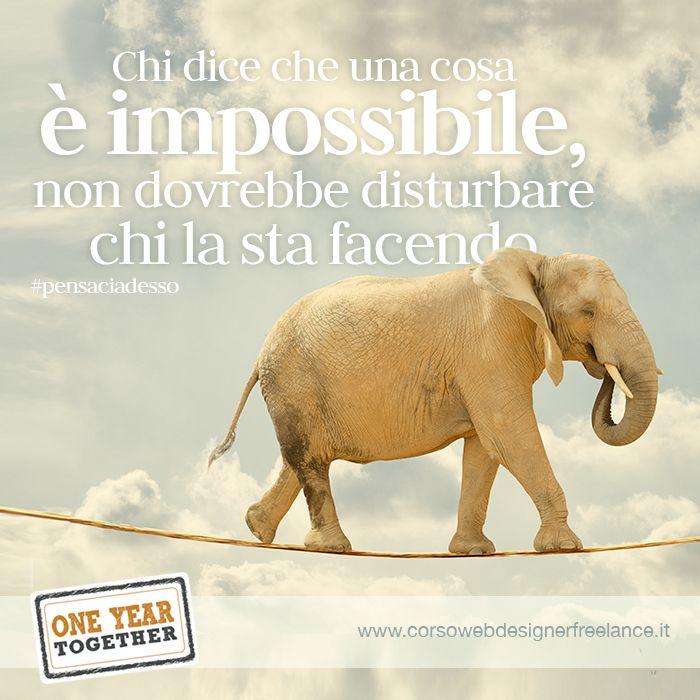 Chi dice che una cosa è impossibile non dovrebbe disturbare chi la sta facendo. #pensaciadesso http://corsowebdesignerfreelance.it/