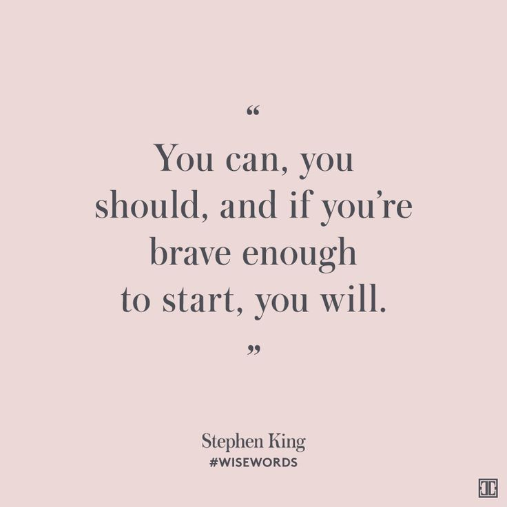"""""""You can, you should, and if you're brave enough to start, you will."""" — Stephen King #WiseWords"""