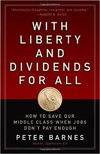 With Liberty and Dividends for All: How to Save Our Middle Class When Jobs Don't Pay Enough: Peter Barnes: 9781626562141: Amazon.com: Books