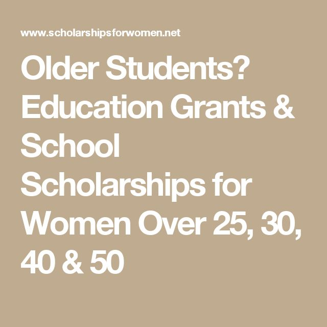 Older Students? Education Grants & School Scholarships for Women Over 25, 30, 40 & 50