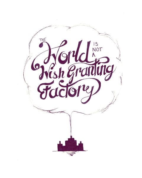 """The world is not a wish granting factory."" (The Fault in Our Stars by John Green)"