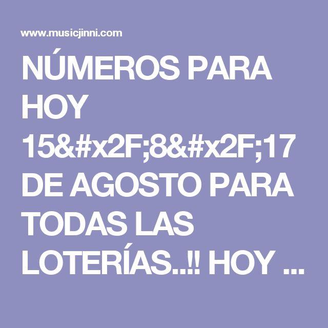 NÚMEROS PARA HOY 15/8/17 DE AGOSTO PARA TODAS LAS LOTERÍAS..!! HOY SE GANA..!!! | Music Jinni