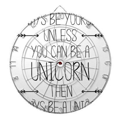 Unless you can be a Unicorn Dartboard - funny unicorn unique lol customize unicorns fun