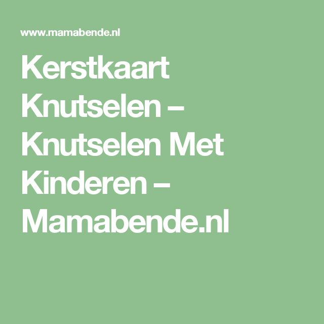 Kerstkaart Knutselen – Knutselen Met Kinderen – Mamabende.nl