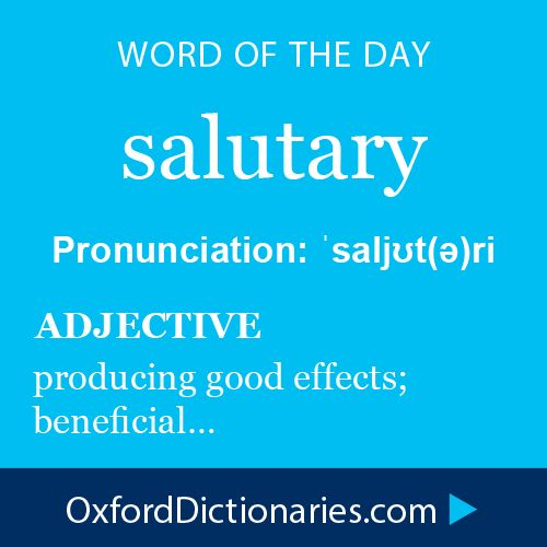 salutary (adjective): producing good effects; beneficial. Word of the Day for 9 December 2014 #WOTD #WordoftheDay #salutary