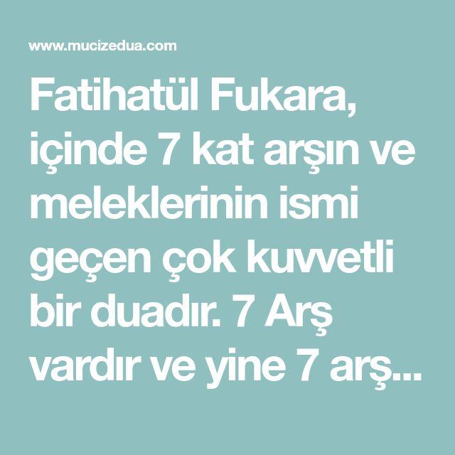 Fatihatül Fukara, içinde 7 kat arşın ve meleklerinin ismi geçen çok kuvvetli bir duadır. 7 Arş vardır ve yine 7 arşın mükellef melekleri vardır.