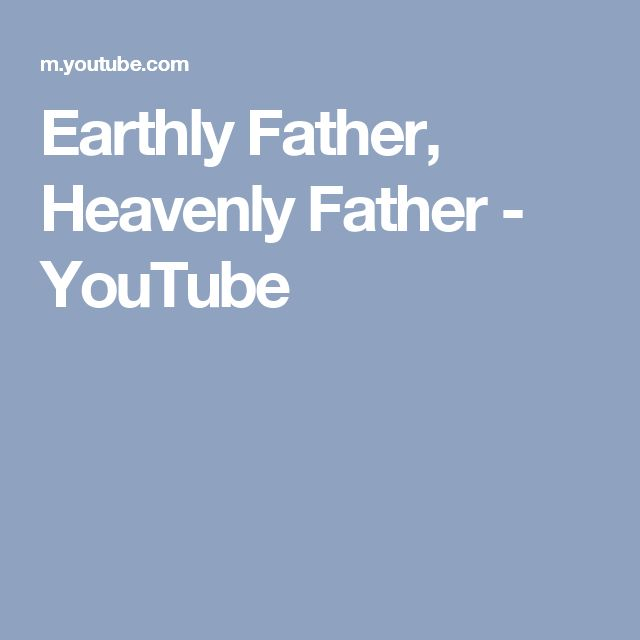Earthly Father, Heavenly Father - YouTube