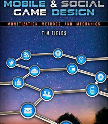 Mobile & Social Game Design: Monetization Methods And Mechanics Second Edition PDF