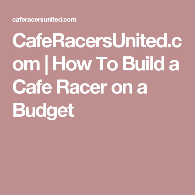 CafeRacersUnited.com | How To Build a Cafe Racer on a Budget
