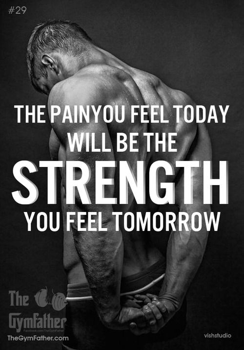 The pain is needed to gain strength.