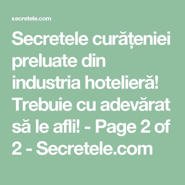 Secretele curățeniei preluate din industria hotelieră! Trebuie cu adevărat să le afli! - Page 2 of 2 - Secretele.com
