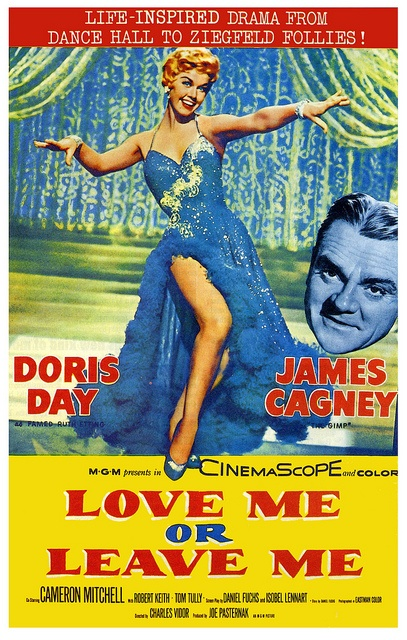 Love Me or Leave Me (1955) Director: Charles Vidor Stars: Doris Day James Cagney Bio Drama Musical 122 min ~  A fictionalized account of the career of jazz singer Ruth Etting and her tempestuous marriage to gangster Marty Snyder, who helped propel her to stardom.