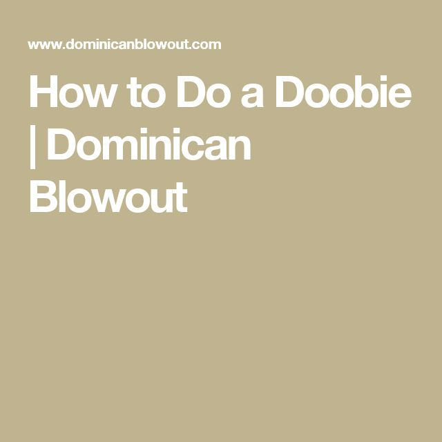 How to Do a Doobie | Dominican Blowout