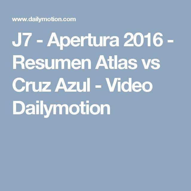 J7 - Apertura 2016 - Resumen Atlas vs Cruz Azul - Video Dailymotion