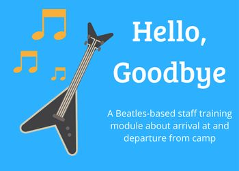 This staff training module uses Beatles characters and Beatles lyrics to talk to staff about arrival and departure. It's easily customizable for any day or resident camp.