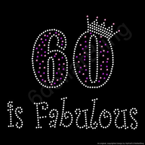 "Rhinestone Iron On Transfer ""60 is Fabulous"" Crystal Bling Design 60th Birthday for shirts"