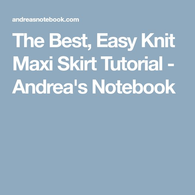 The Best, Easy Knit Maxi Skirt Tutorial - Andrea's Notebook