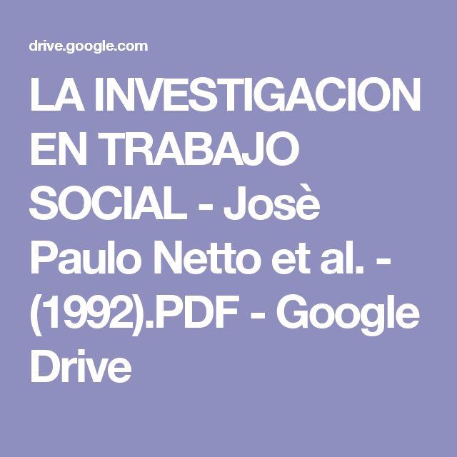 LA INVESTIGACION EN TRABAJO SOCIAL - Josè Paulo Netto et al. - (1992).PDF - Google Drive