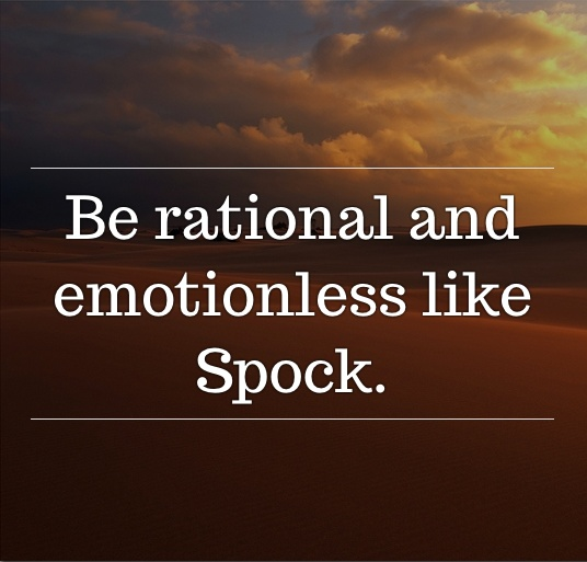 Be rational and emotionless like Spock. #inspiratron3000 #inspiration #creativity