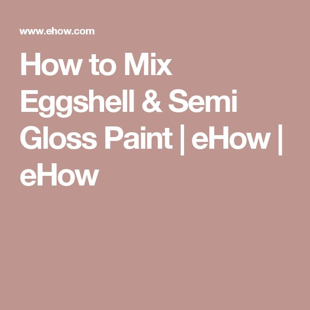 1000 Ideas About Semi Gloss Paint On Pinterest Eggshell Paint Interior Paint Design And