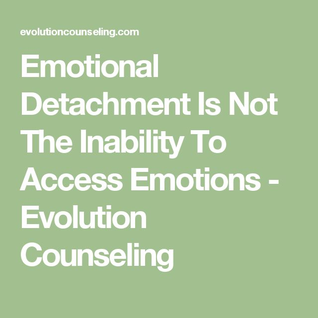 Emotional Detachment Is Not The Inability To Access Emotions - Evolution Counseling