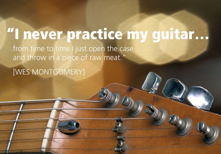 """""""I never practice my guitar..."""" Quote by Wes Montgomery, jazz musician, with image of guitar."""