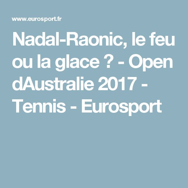 Nadal-Raonic, le feu ou la glace ? - Open dAustralie 2017 - Tennis - Eurosport
