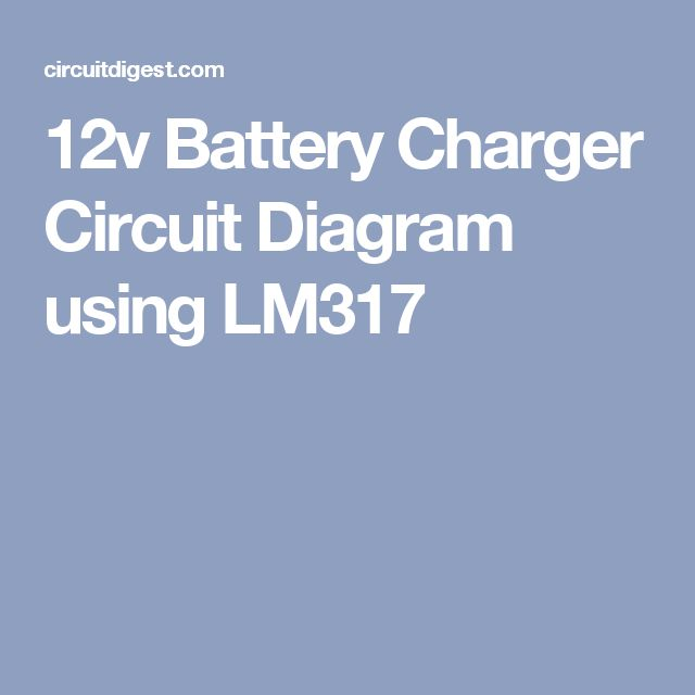 17 best ideas about battery charger 12v circuit 12v battery charger circuit diagram using lm317