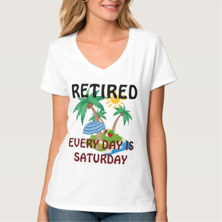 Retired--Every Day is Saturday beach scene T-Shirt - tap to personalize and get yours