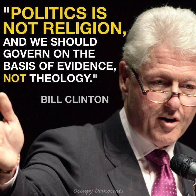 Bill Clinton on government an religion. Religion is a personal thing and should stay in families who believe. Not in Politics and not being preached on line. We have the right to freedom of choice. Theincensewoman