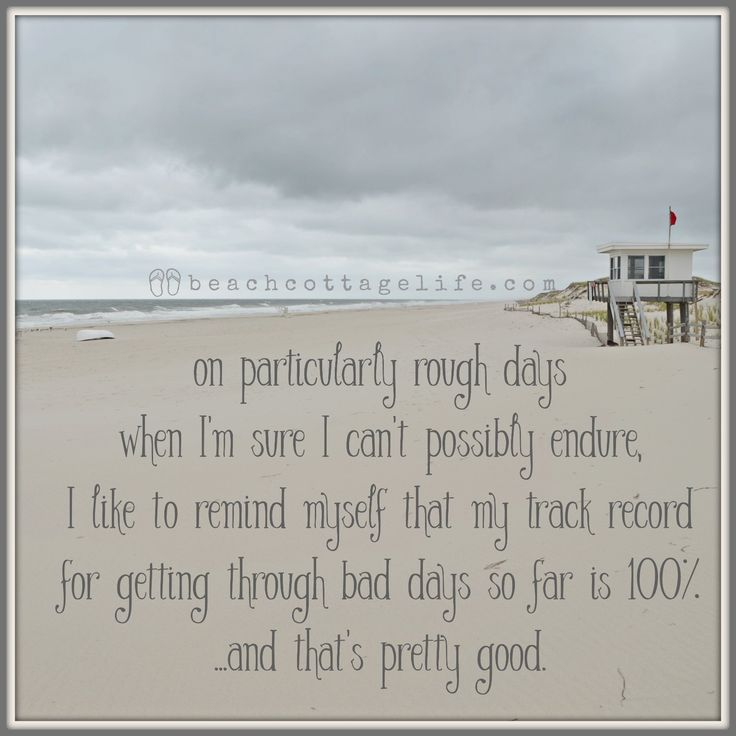 on particularly rough days, my track record for getting through is 100% ... inspirational quote.