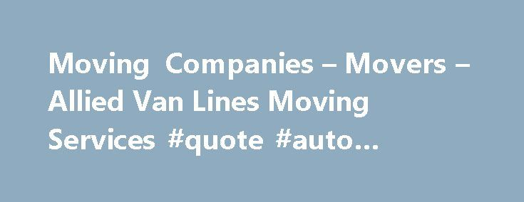 Moving Companies – Movers – Allied Van Lines Moving Services #quote #auto #insurance http://insurance.remmont.com/moving-companies-movers-allied-van-lines-moving-services-quote-auto-insurance/  #allied insurance # Get a FREE No-Obligation Full-Service Movers. Are you trying to navigate your way through a sea of local moving companies, hoping to find one that is right for an interstate move? Do you want a world-class mover who can handle your international relocation with ease? If so, you…