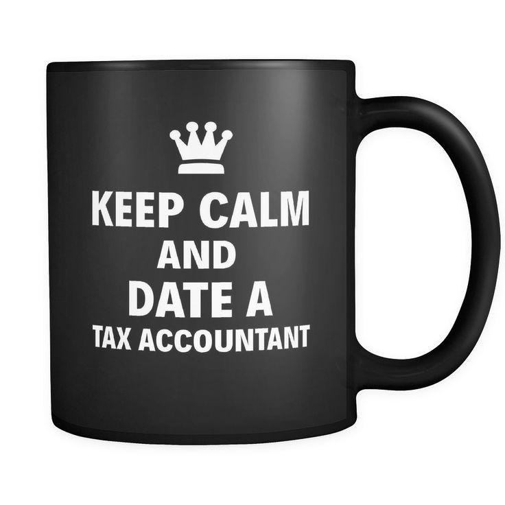 "Tax Accountant Keep Calm And Date A ""Tax Accountant"" 11oz Black Mug"