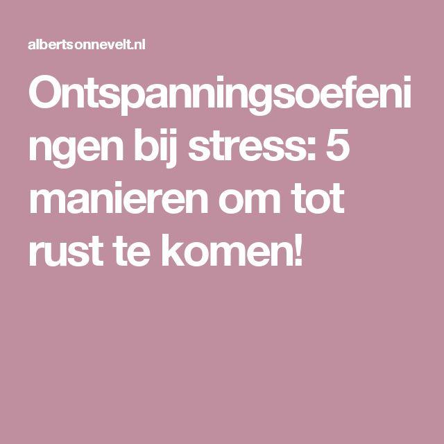 Ontspanningsoefeningen bij stress: 5 manieren om tot rust te komen!