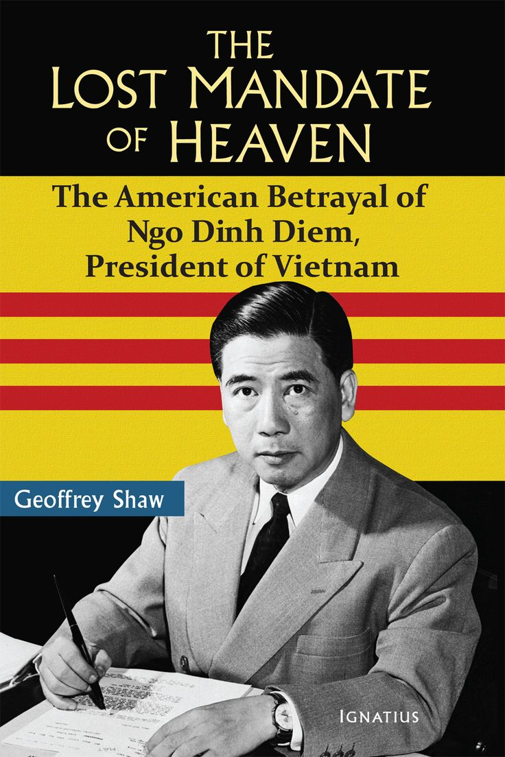 The Lost Mandate of Heaven Ngo Dinh Diem, the first president of the Republic of Vietnam, possessed the Confucian