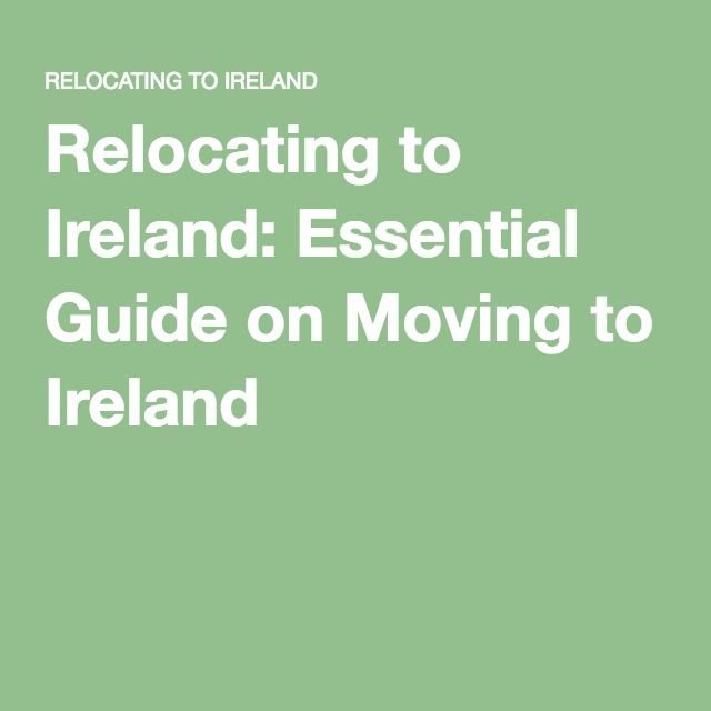Relocating to Ireland: Essential Guide on Moving to Ireland